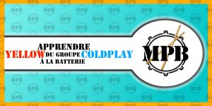 Apprendre Yellow de Coldplay à la batterie