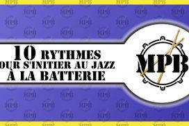 10 rythmes pour s'initier au JAZZ à la batterie (Swing)